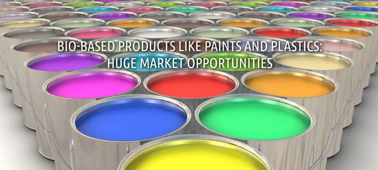 Bio-based products like paints and plastics: huge market opportunities